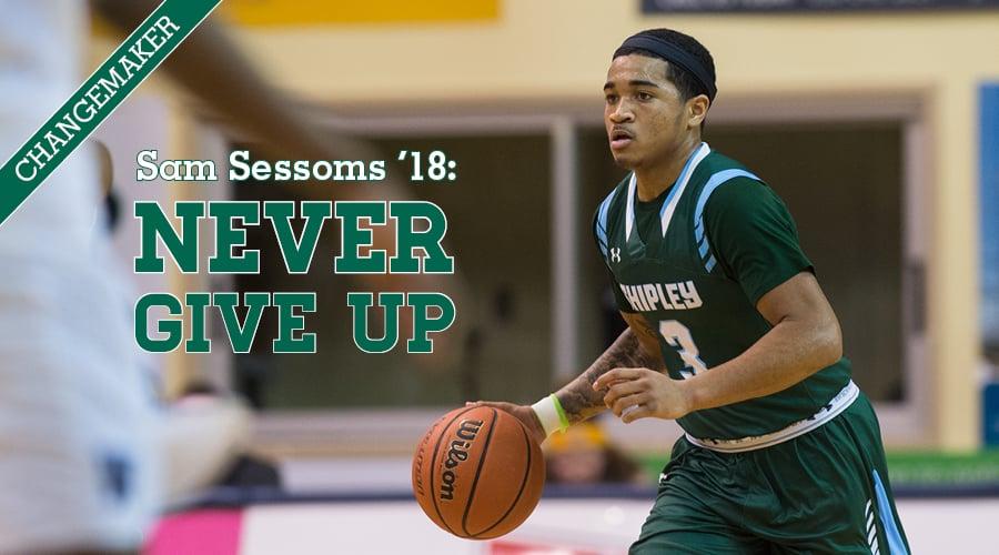 Changemaker Sam Sessoms '18: Never Give Up