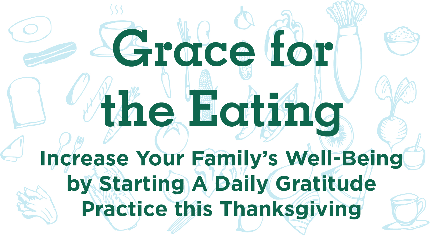 Grace for the Eating: Increase Your Family's Well-Being by Starting A Daily Gratitude Practice this Thanksgiving