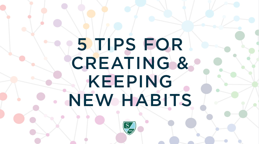 Five Tips for Creating & Keeping New Habits