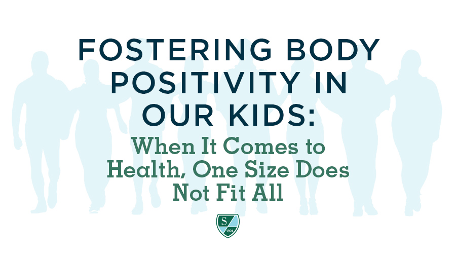 Fostering Body Positivity in Our Kids: When It Comes to Health, One Size Does Not Fit All