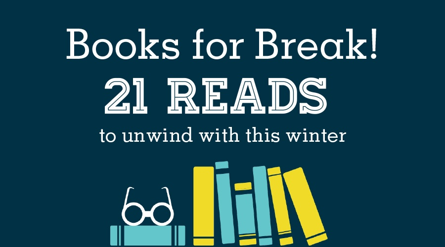Books for Break: 21 Reads to Unwind with This Winter